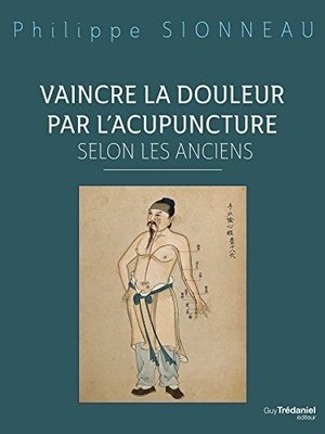 Vaincre la douleur par l'acupuncture selon les anciens.